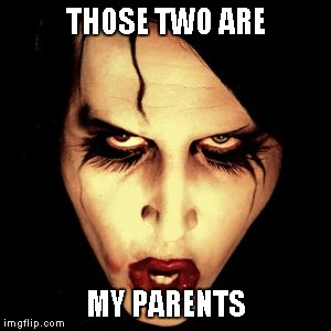 Marilyn Manson | THOSE TWO ARE MY PARENTS | image tagged in marilyn manson | made w/ Imgflip meme maker