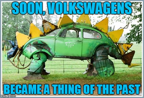 SOON, VOLKSWAGENS BECAME A THING OF THE PAST | made w/ Imgflip meme maker
