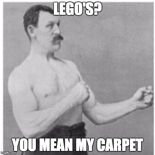 LEGO PAINS | LEGO'S? YOU MEAN MY CARPET | image tagged in memes,overly manly man,lego,carpet,funny,lol | made w/ Imgflip meme maker