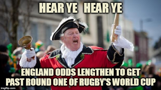 Town Crier | HEAR YE   HEAR YE ENGLAND ODDS LENGTHEN TO GET PAST ROUND ONE OF RUGBY'S WORLD CUP | image tagged in town crier | made w/ Imgflip meme maker