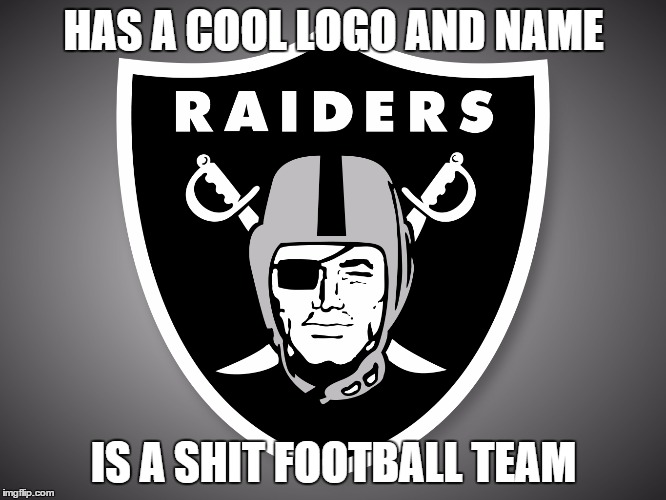 Oakland Raiders Logo | HAS A COOL LOGO AND NAME IS A SHIT FOOTBALL TEAM | image tagged in oakland raiders logo | made w/ Imgflip meme maker