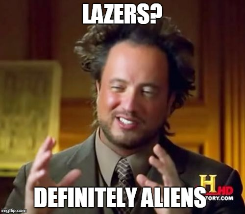 Ancient Aliens Meme | LAZERS? DEFINITELY ALIENS | image tagged in memes,ancient aliens | made w/ Imgflip meme maker