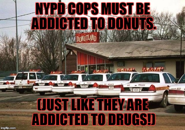 ro51t donut addict! imgflip,Cops And Donuts Meme