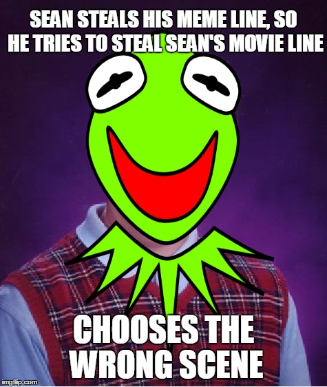 SEAN STEALS HIS MEME LINE, SO HE TRIES TO STEAL SEAN'S MOVIE LINE CHOOSES THE WRONG SCENE | made w/ Imgflip meme maker
