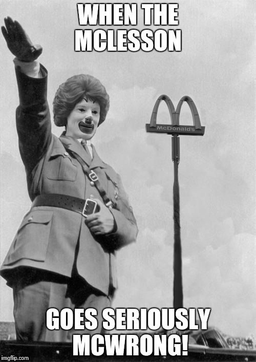 A Hieling we will go, a Hieling we will go......... | WHEN THE MCLESSON GOES SERIOUSLY MCWRONG! | image tagged in nazi clown | made w/ Imgflip meme maker