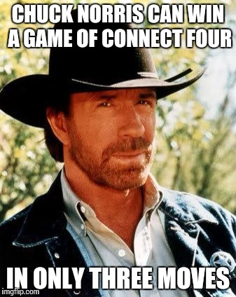 Chuck Norris | CHUCK NORRIS CAN WIN A GAME OF CONNECT FOUR IN ONLY THREE MOVES | image tagged in chuck norris | made w/ Imgflip meme maker