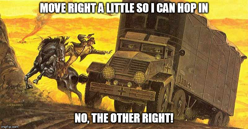 Indiana Jones Jumping Into Truck | MOVE RIGHT A LITTLE SO I CAN HOP IN NO, THE OTHER RIGHT! | image tagged in indiana jones jumping into truck,indiana jones,truck,germany,world war ii | made w/ Imgflip meme maker