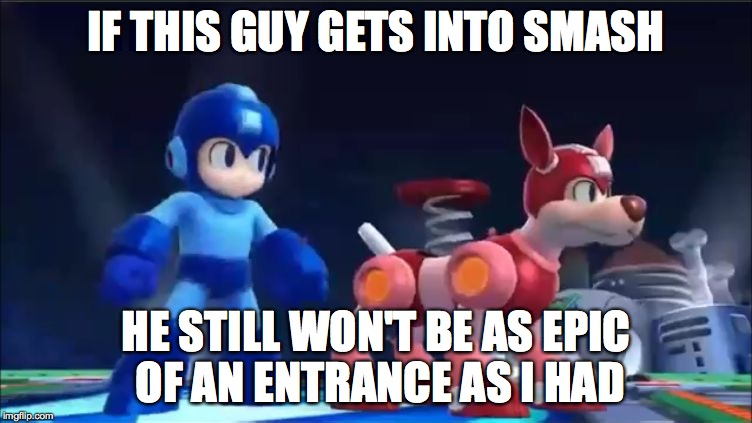 Megaman and Rush | IF THIS GUY GETS INTO SMASH HE STILL WON'T BE AS EPIC OF AN ENTRANCE AS I HAD | image tagged in megaman and rush | made w/ Imgflip meme maker