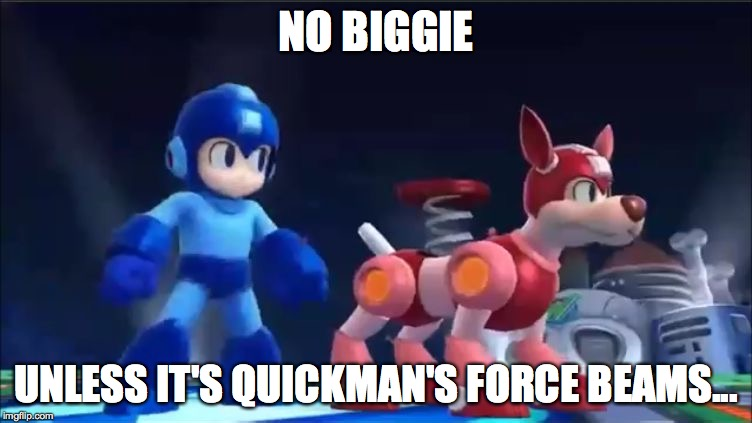 Megaman and Rush | NO BIGGIE UNLESS IT'S QUICKMAN'S FORCE BEAMS... | image tagged in megaman and rush | made w/ Imgflip meme maker