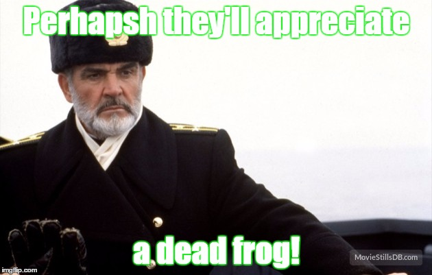 Perhapsh they'll appreciate a dead frog! | made w/ Imgflip meme maker