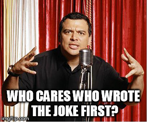 Repost Carlos | WHO CARES WHO WROTE THE JOKE FIRST? | image tagged in repost,carlos mencia | made w/ Imgflip meme maker