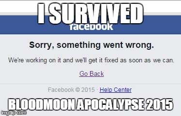 Are we..e are we home? | I SURVIVED BLOODMOON APOCALYPSE 2015 | image tagged in facebook,crash,blood,moon,apocalypse | made w/ Imgflip meme maker