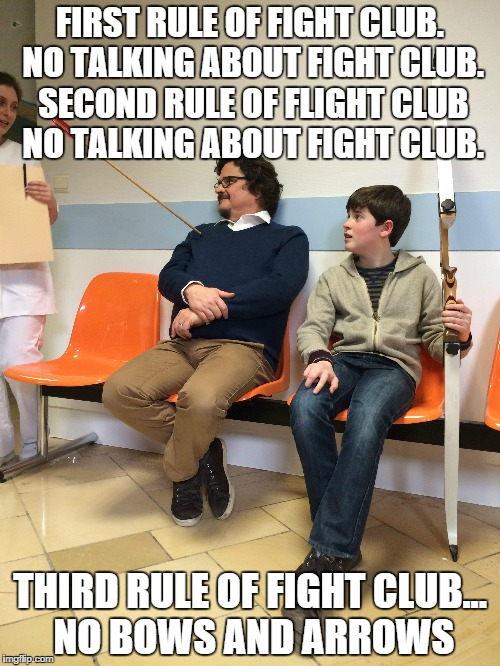 FIRST RULE OF FIGHT CLUB. NO TALKING ABOUT FIGHT CLUB. SECOND RULE OF FLIGHT CLUB NO TALKING ABOUT FIGHT CLUB. THIRD RULE OF FIGHT CLUB... N | image tagged in fight club,bow and arrow | made w/ Imgflip meme maker