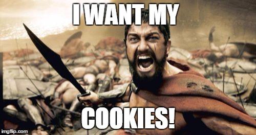 rrun2 sparta leonidas meme imgflip,Want A Cookie Meme
