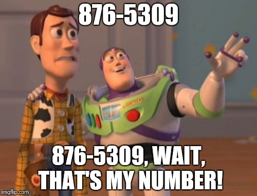 X, X Everywhere Meme | 876-5309 876-5309, WAIT, THAT'S MY NUMBER! | image tagged in memes,x x everywhere | made w/ Imgflip meme maker