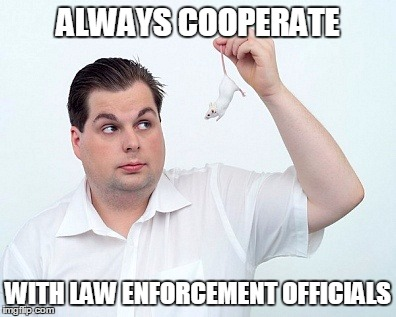 ALWAYS COOPERATE WITH LAW ENFORCEMENT OFFICIALS | made w/ Imgflip meme maker