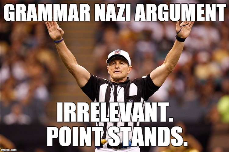 Uh, oh. There's a Grammar Nazi loose on the field ...