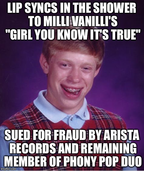 "Bad Luck Brian Lip Sync Battle | LIP SYNCS IN THE SHOWER TO MILLI VANILLI'S ""GIRL YOU KNOW IT'S TRUE"" SUED FOR FRAUD BY ARISTA RECORDS AND REMAINING MEMBER OF PHONY POP DUO 