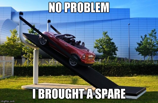 NO PROBLEM I BROUGHT A SPARE | image tagged in car slingshot | made w/ Imgflip meme maker