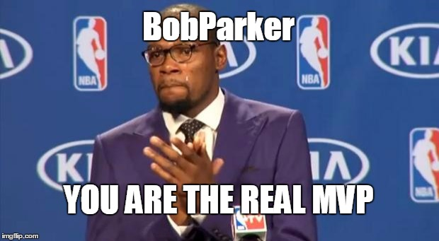 You The Real MVP Meme | BobParker YOU ARE THE REAL MVP | image tagged in memes,you the real mvp | made w/ Imgflip meme maker
