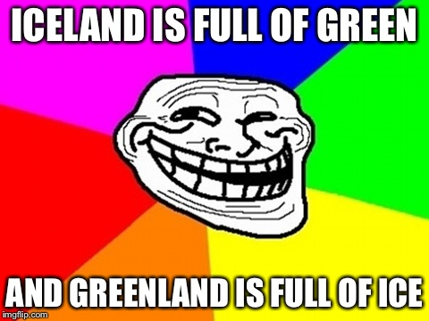 Troll face colored meme imgflip troll face colored meme iceland is full of green and greenland is full of ice voltagebd Image collections