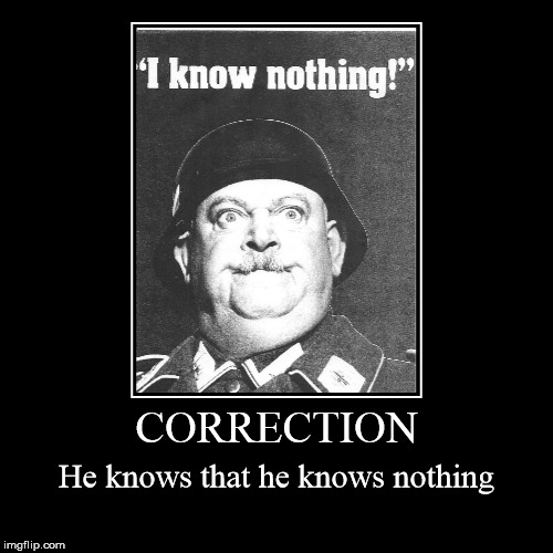 CORRECTION | He knows that he knows nothing | image tagged in funny,demotivationals | made w/ Imgflip demotivational maker
