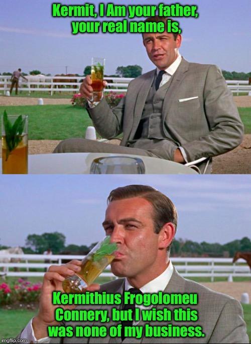 Sean Connery > Kermit - Imgflip