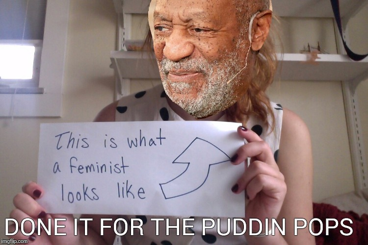 This is what bill cosby looks like | DONE IT FOR THE PUDDIN POPS | image tagged in this is what bill cosby looks like | made w/ Imgflip meme maker