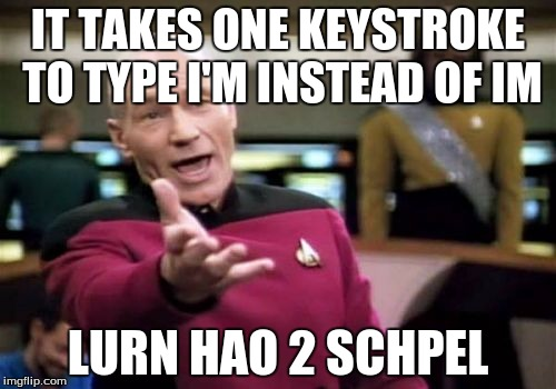 Lurn hao 2 schpel | IT TAKES ONE KEYSTROKE TO TYPE I'M INSTEAD OF IM LURN HAO 2 SCHPEL | image tagged in memes,picard wtf,lurn hao 2 schpel | made w/ Imgflip meme maker