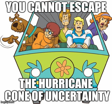 Weather Channel Drama | YOU CANNOT ESCAPE THE HURRICANE CONE OF UNCERTAINTY | image tagged in memes,scooby doo,weather,hurricane | made w/ Imgflip meme maker