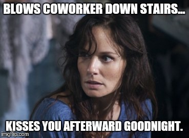 Bad Wife Worse Mom | BLOWS COWORKER DOWN STAIRS... KISSES YOU AFTERWARD GOODNIGHT. | image tagged in memes,bad wife worse mom | made w/ Imgflip meme maker