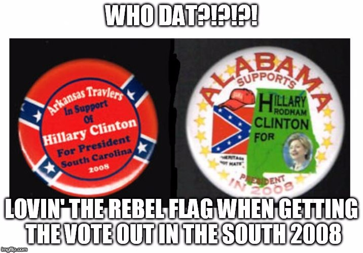 . | image tagged in hillary clinton confederate flag | made w/ Imgflip meme maker