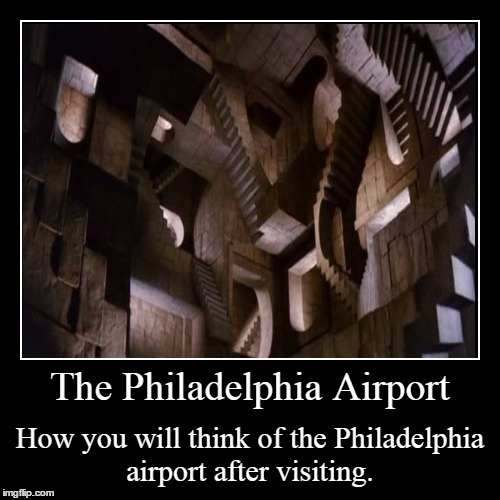 The Philadelphia Airport  | The Philadelphia Airport | How you will think of the Philadelphia airport after visiting. | image tagged in funny,demotivationals,airport | made w/ Imgflip demotivational maker