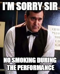 I'M SORRY SIR NO SMOKING DURING THE PERFORMANCE | made w/ Imgflip meme maker