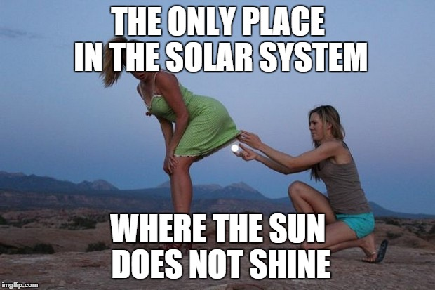 THE ONLY PLACE IN THE SOLAR SYSTEM WHERE THE SUN DOES NOT SHINE | made w/ Imgflip meme maker