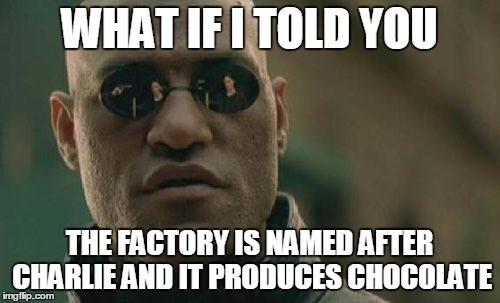 Matrix Morpheus Meme | WHAT IF I TOLD YOU THE FACTORY IS NAMED AFTER CHARLIE AND IT PRODUCES CHOCOLATE | image tagged in memes,matrix morpheus | made w/ Imgflip meme maker