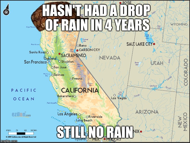 HASN'T HAD A DROP OF RAIN IN 4 YEARS STILL NO RAIN | made w/ Imgflip meme maker