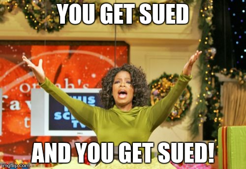 The world today | YOU GET SUED AND YOU GET SUED! | image tagged in memes,you get an x and you get an x,sue | made w/ Imgflip meme maker