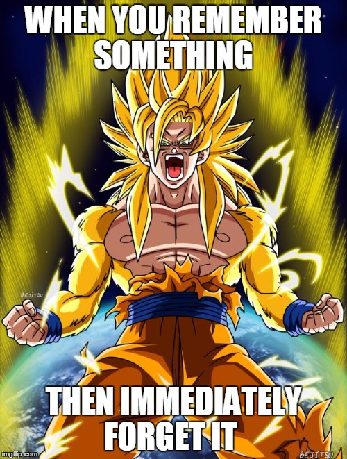 Goku | WHEN YOU REMEMBER SOMETHING THEN IMMEDIATELY FORGET IT | image tagged in goku | made w/ Imgflip meme maker