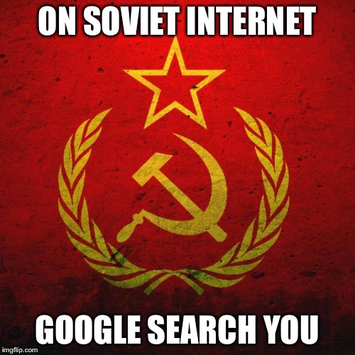 Soviet Internet | ON SOVIET INTERNET GOOGLE SEARCH YOU | image tagged in soviet russia,funny,memes,internet,google | made w/ Imgflip meme maker