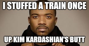 I STUFFED A TRAIN ONCE UP KIM KARDASHIAN'S BUTT | made w/ Imgflip meme maker