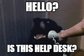 HELLO? IS THIS HELP DESK? | made w/ Imgflip meme maker