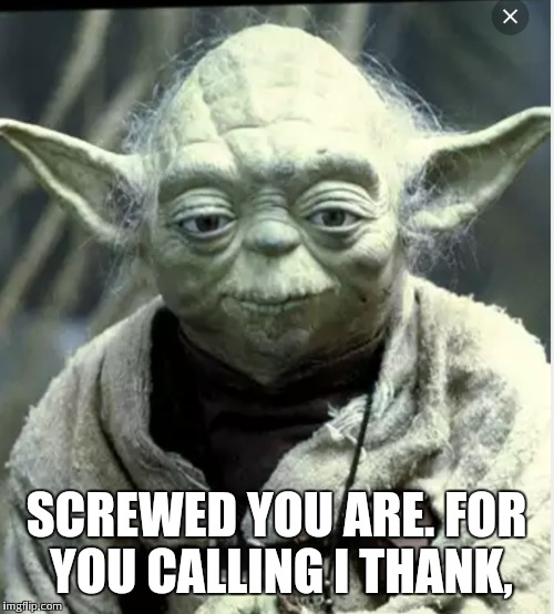 SCREWED YOU ARE. FOR YOU CALLING I THANK, | made w/ Imgflip meme maker