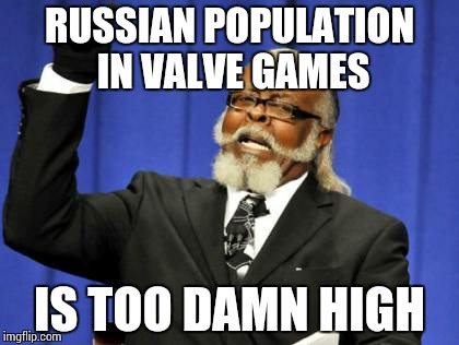 Too Damn High | RUSSIAN POPULATION IN VALVE GAMES IS TOO DAMN HIGH | image tagged in memes,too damn high | made w/ Imgflip meme maker