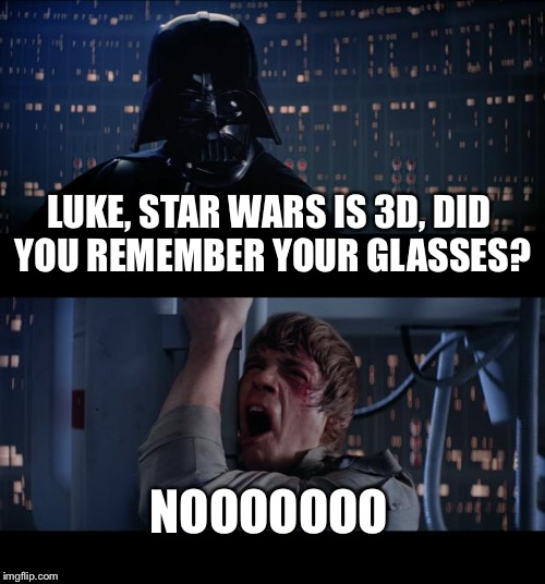 Star Wars No Meme | LUKE, STAR WARS IS 3D, DID YOU REMEMBER YOUR ...