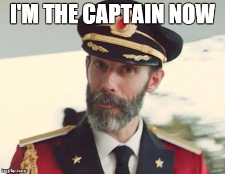 I'M THE CAPTAIN NOW | made w/ Imgflip meme maker