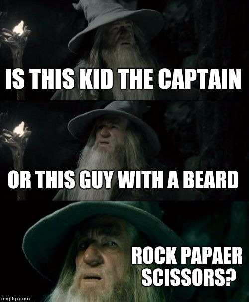 Confused Gandalf Meme | IS THIS KID THE CAPTAIN OR THIS GUY WITH A BEARD ROCK PAPAER SCISSORS? | image tagged in memes,confused gandalf | made w/ Imgflip meme maker