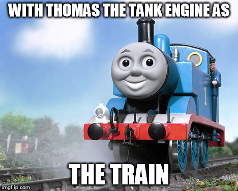 WITH THOMAS THE TANK ENGINE AS THE TRAIN | made w/ Imgflip meme maker