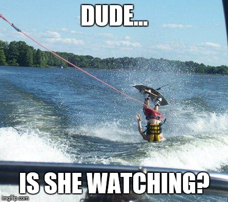 Nailed It Meme | DUDE... IS SHE WATCHING? | image tagged in memes,nailed it | made w/ Imgflip meme maker
