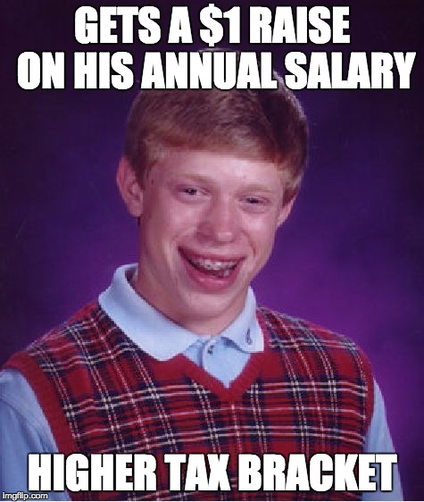 Bad Luck Brian Meme | GETS A $1 RAISE ON HIS ANNUAL SALARY HIGHER TAX BRACKET | image tagged in memes,bad luck brian | made w/ Imgflip meme maker